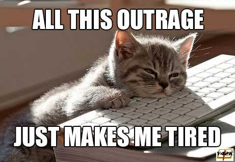 All this outrage just makes me tired