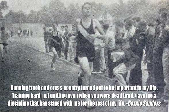 """Running track and cross-country turned out to be important to my life. Training hard, not quitting even when you were dead tired, gave me a discipline that has stayed with me for the rest of my life."" -Bernie Sanders"
